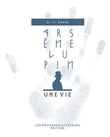Arsène Lupin, une vie [EPUB]