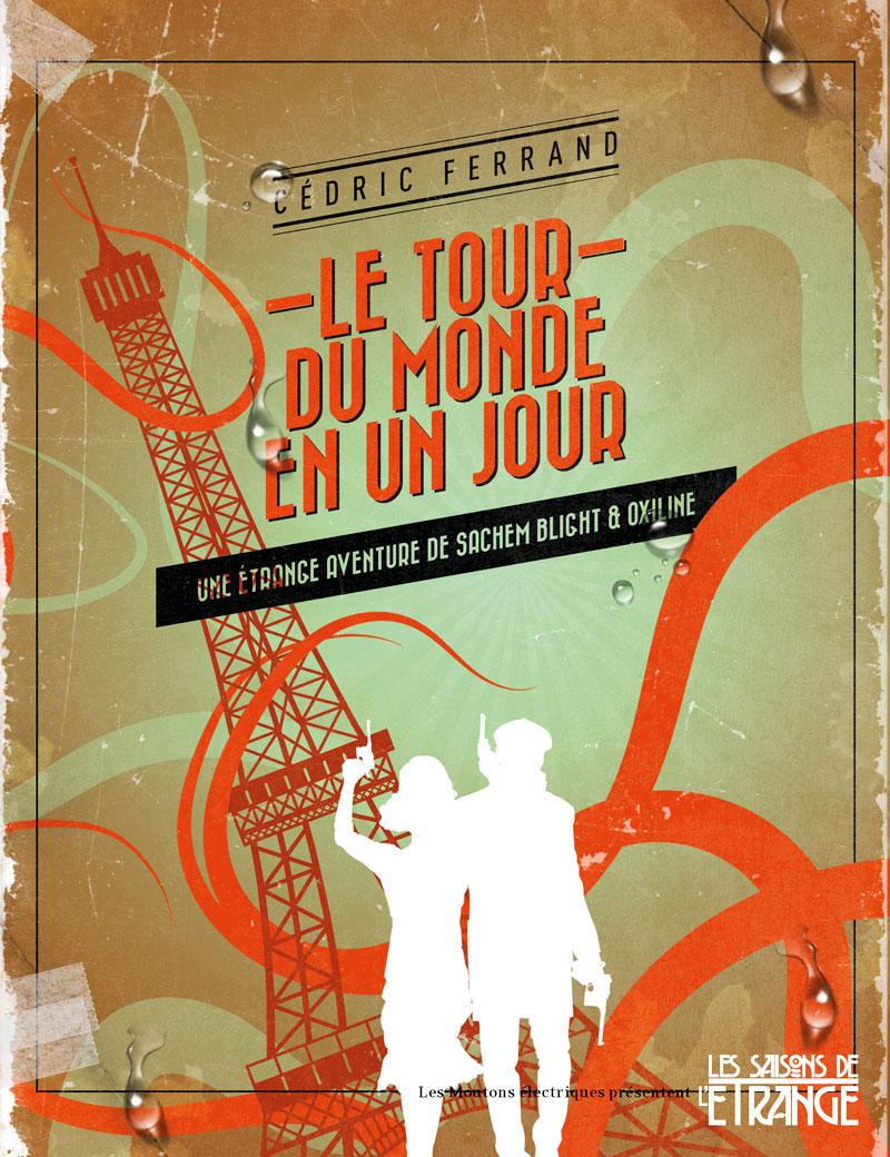 Le Tour du monde en un jour (Une étrange aventure de Sachem Blight et Oxiline)