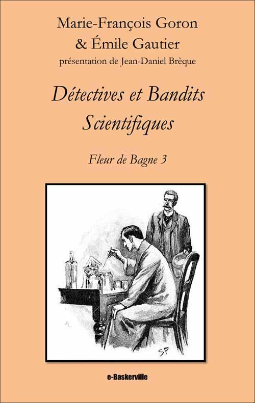 Détectives et Bandits Scientifiques (Fleur de Bagne, 3)