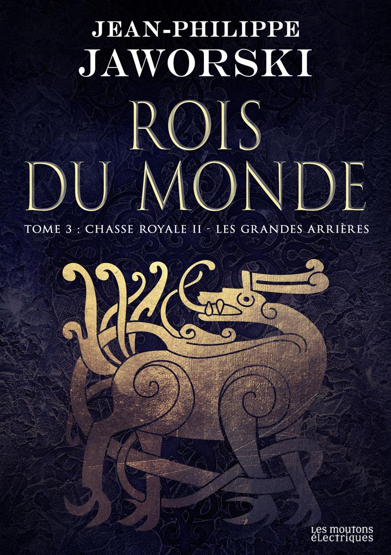Chasse royale II - Les Grands Arrières (Rois du monde, 3) [EPUB]