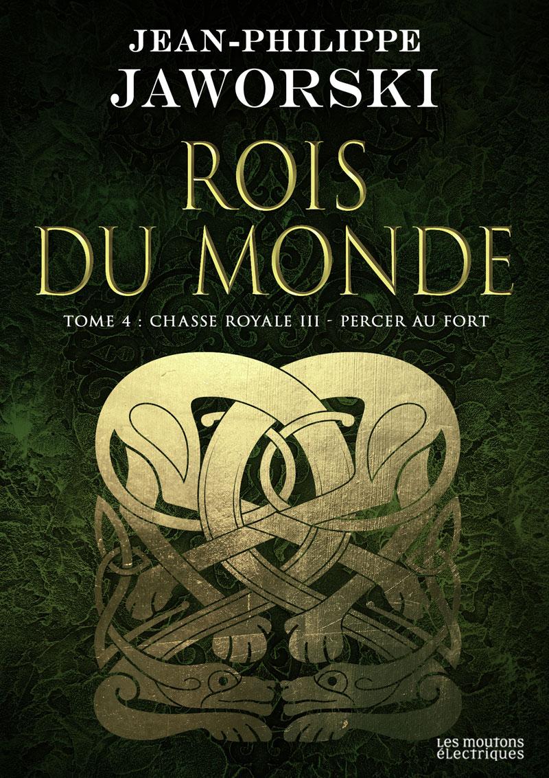 Chasse royale III - Percer au fort (Rois du monde, 4) [EPUB]