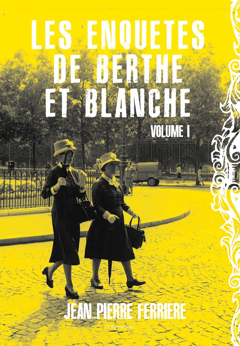 Les enquêtes de Berthe et Blanche, volume 1