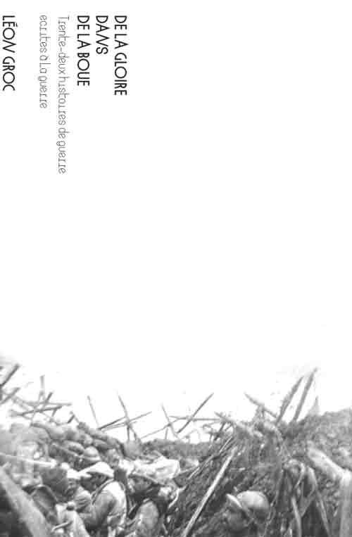 De la gloire dans de la boue. Trente-deux histoires de guerre, écrites à la guerre